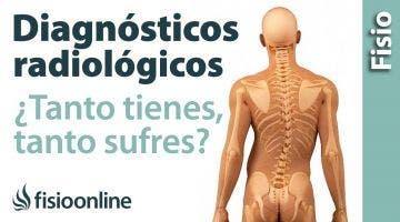 ¿Tanto tienes tanto sufres? Diagnósticos radiológicos