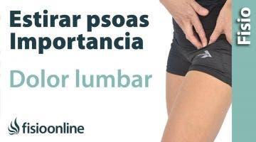Cómo estirar el psoas ilíaco y su importancia para el dolor lumbar