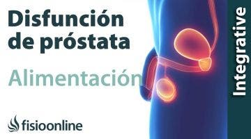 Alimentación, nutrición y consejos dietéticos para la disfunción de próstata.