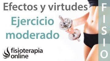 Beneficios y virtudes del ejercicio físico moderado.