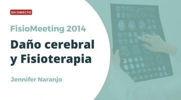Reconstruyendo nuestro cerebro. Daño cerebral y fisioterapia -FisioMeeting 2014 - Jenifer Naranjo
