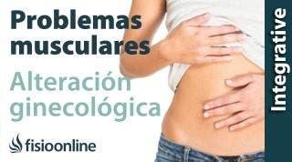 Alteración Ginecológica: problemas articulares y musculares que puede provocar.