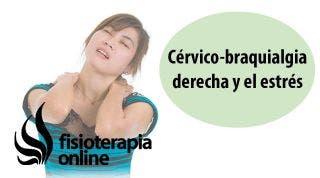 Cérvico-braquialgia derecha y su relación con la crispación y el estrés