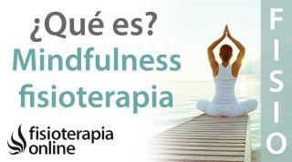 ¿Qué es el Mindfulness y cómo nos puede ayudar en la fisioterapia?